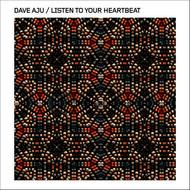 Albumcover Dave Aju - Listen To Your Heartbeat