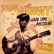 Albumcover Sugar Minott - Reggae Anthology: Sugar Minott - Hard Time Pressure