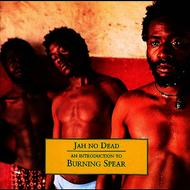 Albumcover Burning Spear - Jah No Dead - An Introduction To Burning Spear