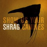 Shrag - Show Us Your Canines