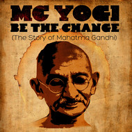 MC Yogi - Be The Change (The Story of Mahatma Gandhi)