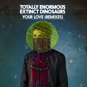 Albumcover Totally Enormous Extinct Dinosaurs - Your Love (Remixes)