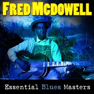 Fred McDowell - Essential Blues Masters