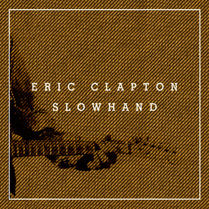 Albumcover Eric Clapton - Slowhand 35th Anniversary (Super Deluxe)