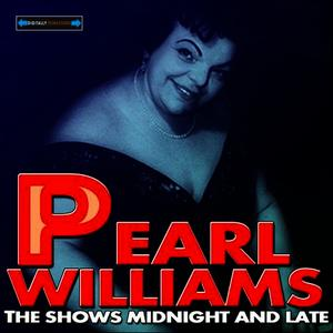 Albumcover Pearl Williams - The Shows Midnight and Late