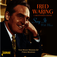 Say It With Music - The Many Moods Of Fred Waring