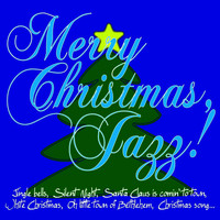 Merry Christmas, Jazz! (Jingle Bells, Silent Night, Santa Claus Is Comin' to Town, White Christmas,