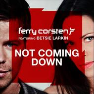 Ferry Corsten featuring Betsie Larkin - Not Coming Down
