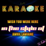Ameritz Karaoke Planet - Wish You Were Here (In the Style of Avril Lavigne) [Karaoke Version] - Single