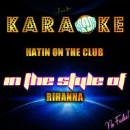 Ameritz Karaoke Planet - Hatin On the Club (In the Style of Rihanna) [Karaoke Version] - Single