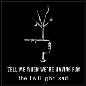 Albumcover The Twilight Sad - Tell Me When We're Having Fun