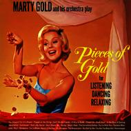Albumcover Marty Gold & His Orchestra - Pieces of Gold for Listening, Dancing, Relaxing
