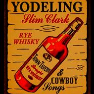 Yodeling Slim Clark - Rye Whiskey & Cowboy Songs