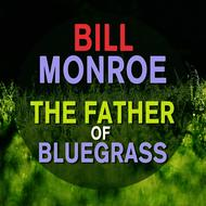 Bill Monroe - Bill Monroe - The Father of Bluegrass