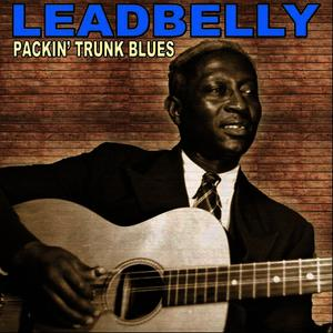 Albumcover Leadbelly - Packin' Trunk Blues: The Legendary Leadbelly