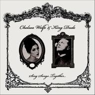 Chelsea Wolfe, King Dude - Sing Songs Together...
