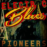 Electric Blues Pioneers