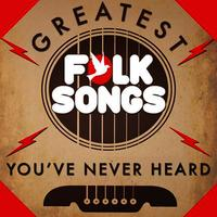 Greatest Folk Songs You've Never Heard