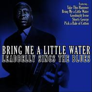 Leadbelly - Bring Me a Little Water - Leadbelly Sings the Blues