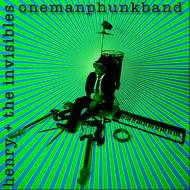 Albumcover Henry + The Invisibles - Onemanphunkband
