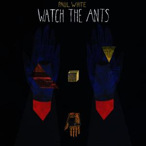 Albumcover Paul White - Watch The Ants
