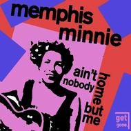 Albumcover Memphis Minnie - Ain't Nobody Home but Me - Classic Blues