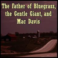 Bill Monroe - The Father of Bluegrass, the Gentle Giant, and Mac Davis