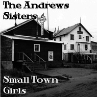 Albumcover The Andrews Sisters - Small Town Girls