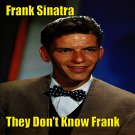 Frank Sinatra - They Don't Know Frank