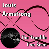 Albumcover Louis Armstrong - The Trouble I've Seen