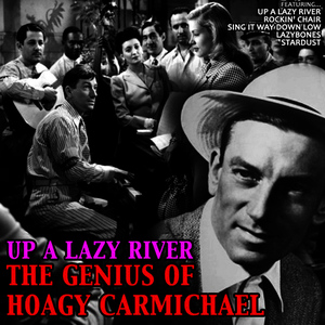 Albumcover Hoagy Carmichael - Up a Lazy River: The Genius of Hoagy Carmichael