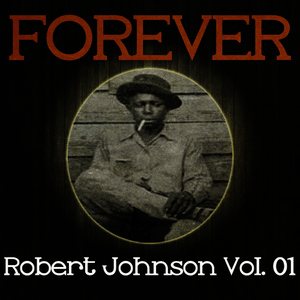 Albumcover Robert Johnson - Forever Robert Johnson, Vol. 1