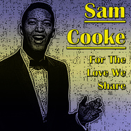 Albumcover Sam Cooke - For The Love We Share