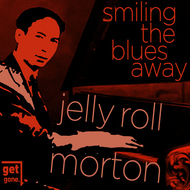 Albumcover Jelly Roll Morton - Smiling the Blues Away - The Great Jelly Roll Morton