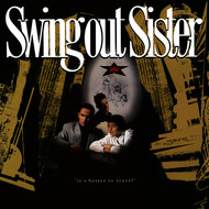 Swing Out Sister - It's Better To Travel (Expanded Edition)