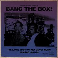 Jerome Derradji - Bang The Box! - The (Lost) Story Of Aka Dance Music - Chicago 1987-88