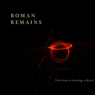 Roman Remains - This Stone Is Starting to Bleed