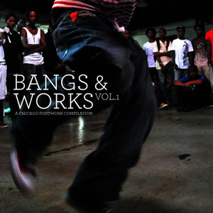 Albumcover Various Artists - Bangs & Works Vol.1 (A Chicago Footwork Compilation)