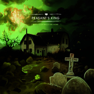 Peasant's King - When Four Walls Are Home