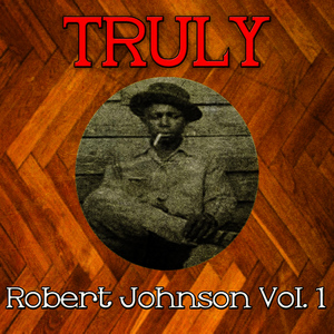 Albumcover Robert Johnson - Truly Robert Johnson, Vol. 1