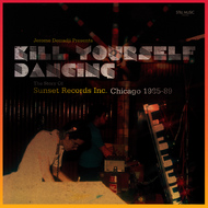 Various Artists - Jerome Derradji Presents Kill Yourself Dancing (The Story of Sunset Records Inc. Chicago 1985-88)