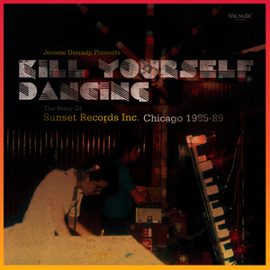 Albumcover Various Artists - Jerome Derradji Presents Kill Yourself Dancing (The Story of Sunset Records Inc. Chicago 1985-88)