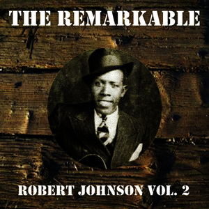 Albumcover Robert Johnson - The Remarkable Robert Johnson Vol 02