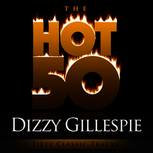 Albumcover Dizzy Gillespie - The Hot 50 - Dizzy Gillespie (Fifty Classic Tracks)