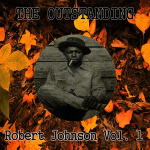 Albumcover Robert Johnson - The Outstanding Robert Johnson Vol. 1