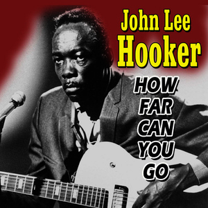 Albumcover John Lee Hooker - How Far Can You Go