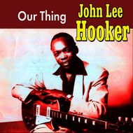 John Lee Hooker - Our Thing