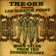The Orb - More Tales From The Orbservatory (feat. Lee Scratch Perry)