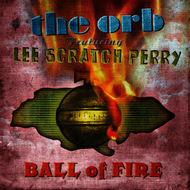 The Orb - Ball Of Fire (feat. Lee Scratch Perry)