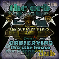 The Orb - Orbserving The Star House In Dub (feat. Lee Scratch Perry)